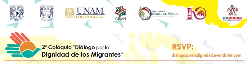 Segundo Coloquio: Diálogo por la dignidad de los migrantes México-Los Ángeles: encuentro binacional simultáneo