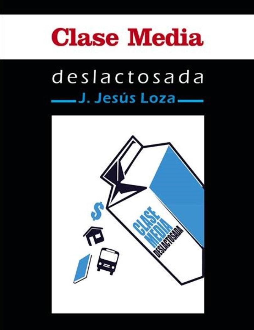 Clase media deslactosada | J. Jesús Loza